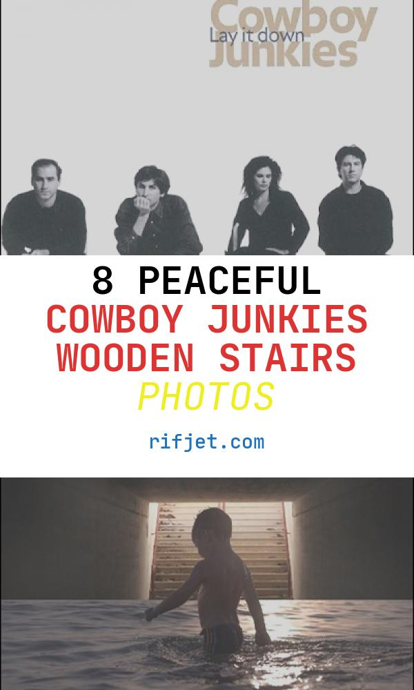 8 Peaceful Cowboy Junkies Wooden Stairs Photos