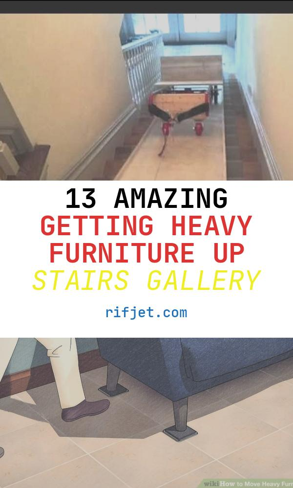 Getting Heavy Furniture Up Stairs Elegant How to Move Heavy Furniture Upstairs
