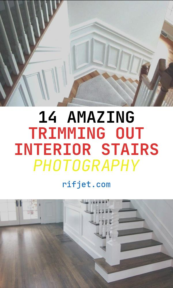 14 Amazing Trimming Out Interior Stairs Photography