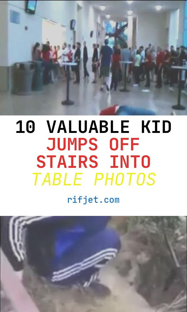 10 Valuable Kid Jumps Off Stairs Into Table Photos