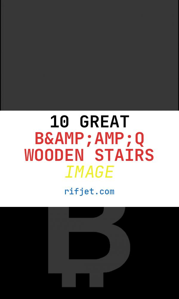 10 Great B&q Wooden Stairs Image