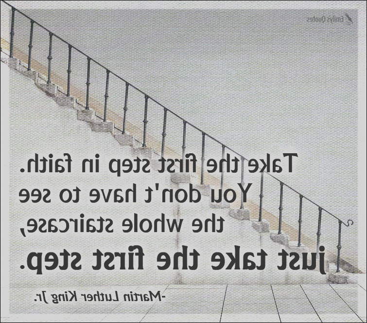 take the first step in faith you dont have to see the whole staircase